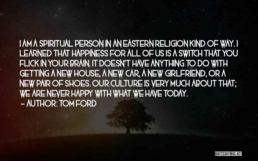 Anything For Your Happiness Quotes By Tom Ford