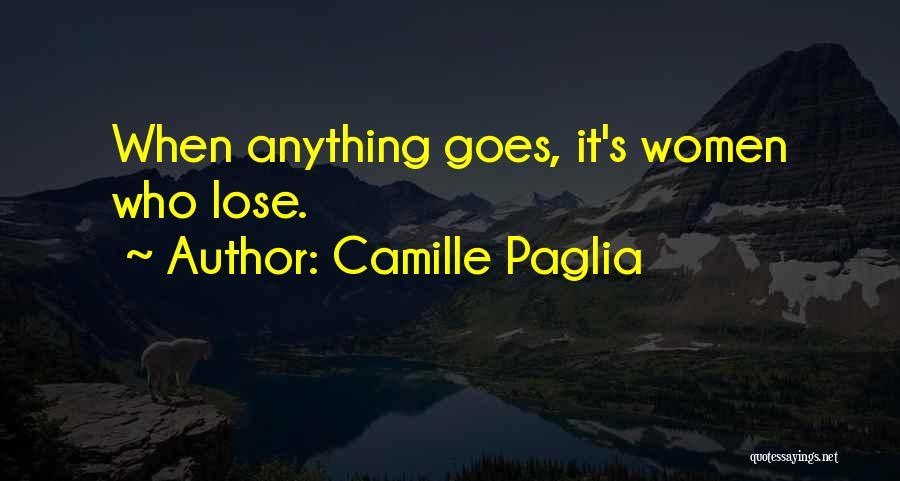 Anything Goes Quotes By Camille Paglia