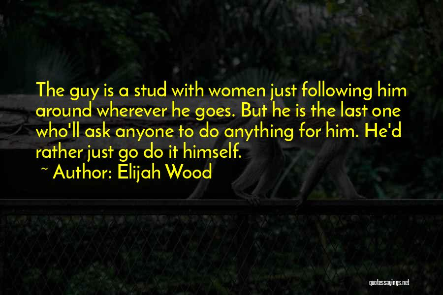 Anything Goes Quotes By Elijah Wood