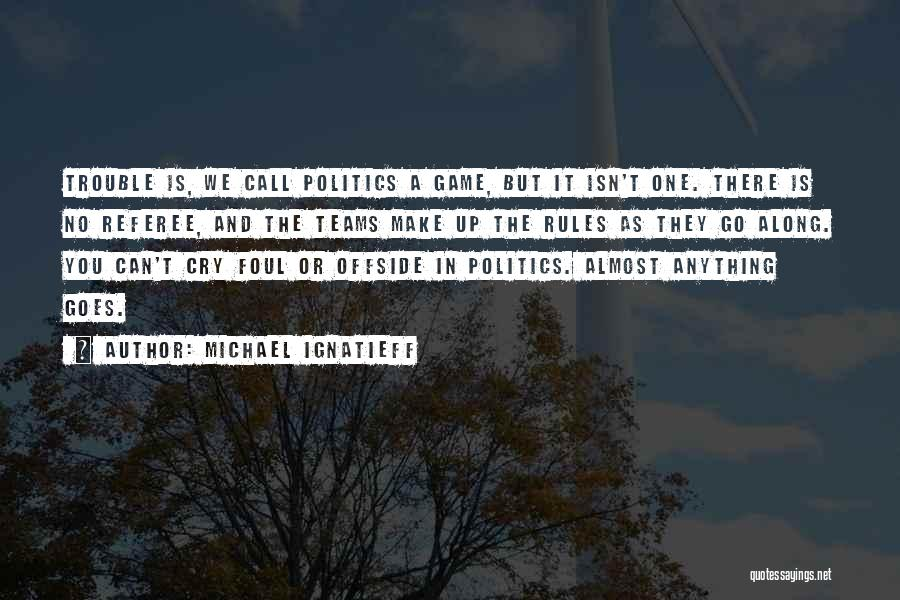 Anything Goes Quotes By Michael Ignatieff