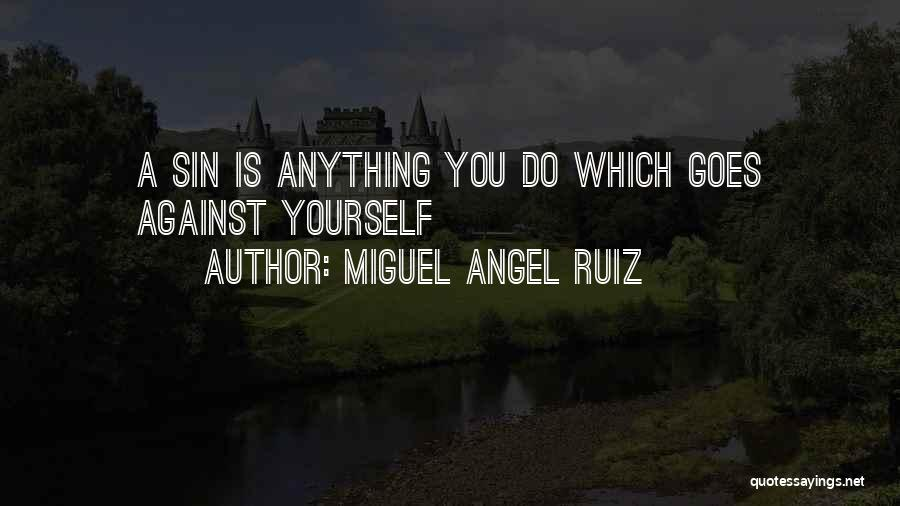 Anything Goes Quotes By Miguel Angel Ruiz