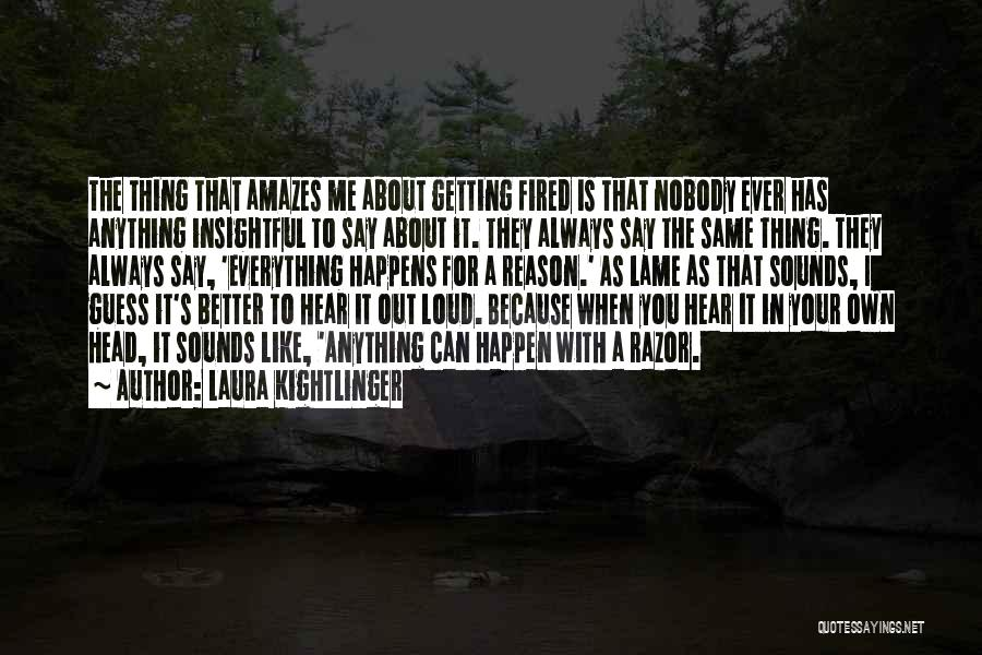 Anything Happen For A Reason Quotes By Laura Kightlinger