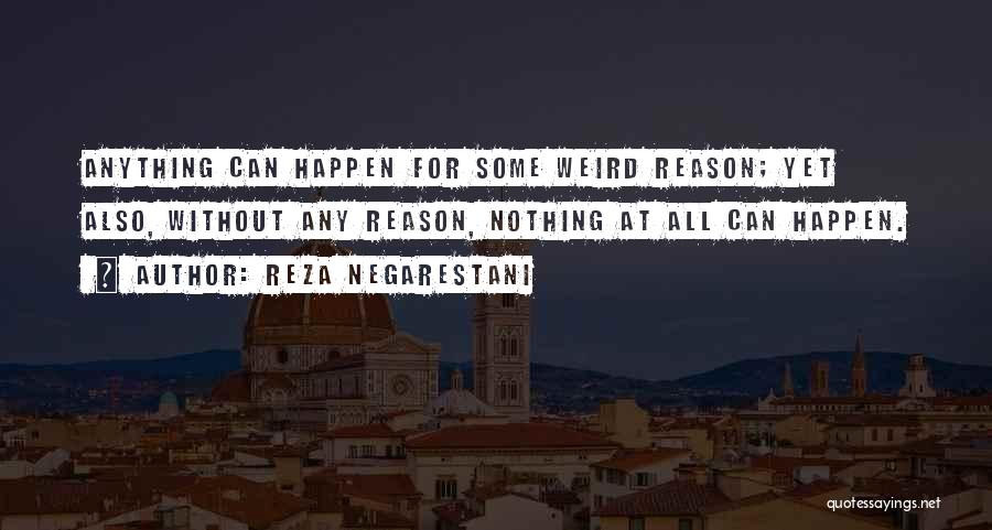 Anything Happen For A Reason Quotes By Reza Negarestani