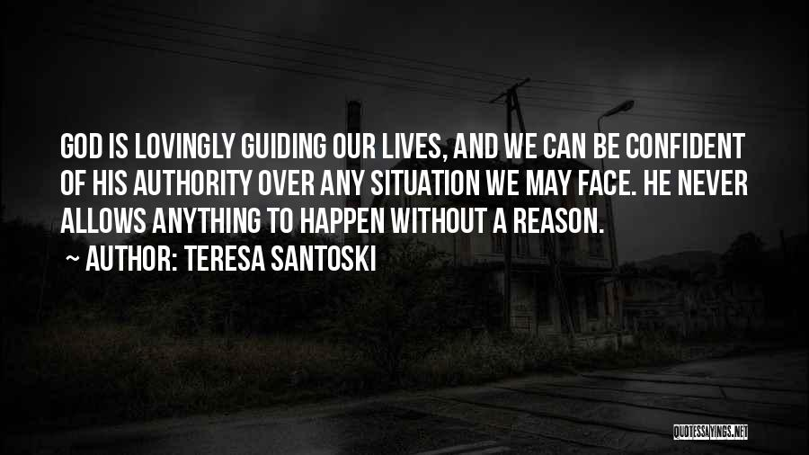 Anything Happen For A Reason Quotes By Teresa Santoski