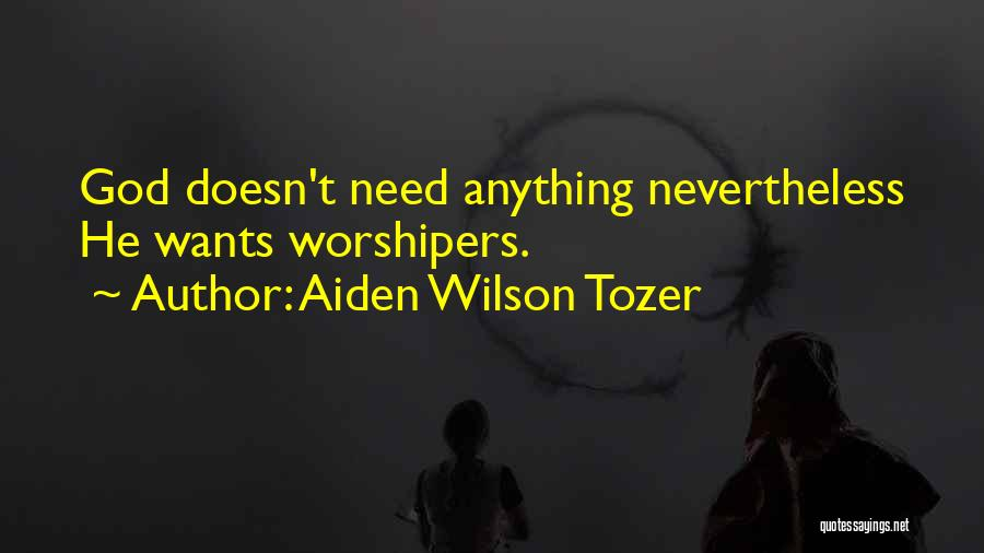 Anything He Wants Quotes By Aiden Wilson Tozer