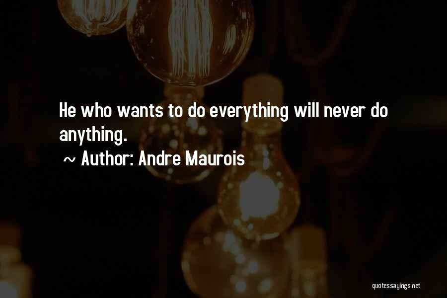 Anything He Wants Quotes By Andre Maurois