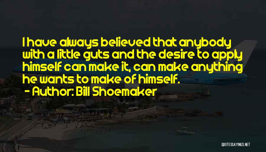 Anything He Wants Quotes By Bill Shoemaker