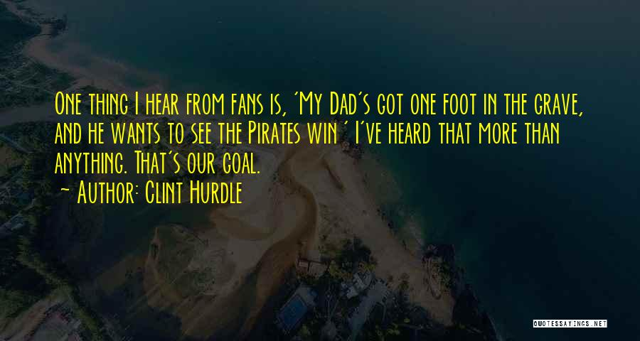 Anything He Wants Quotes By Clint Hurdle