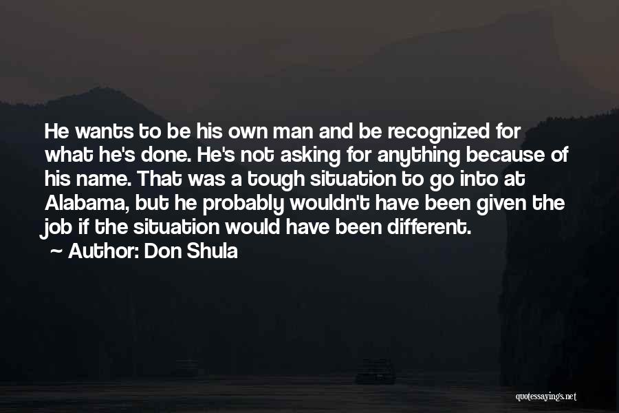 Anything He Wants Quotes By Don Shula