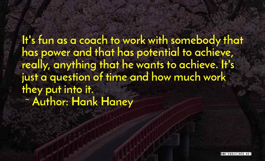 Anything He Wants Quotes By Hank Haney