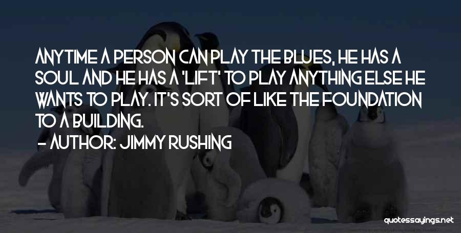 Anything He Wants Quotes By Jimmy Rushing