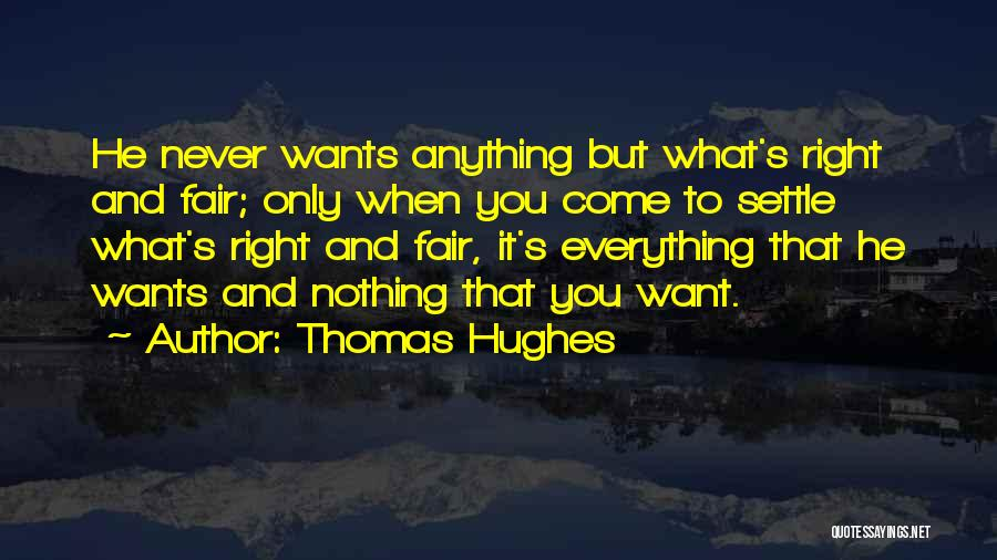 Anything He Wants Quotes By Thomas Hughes