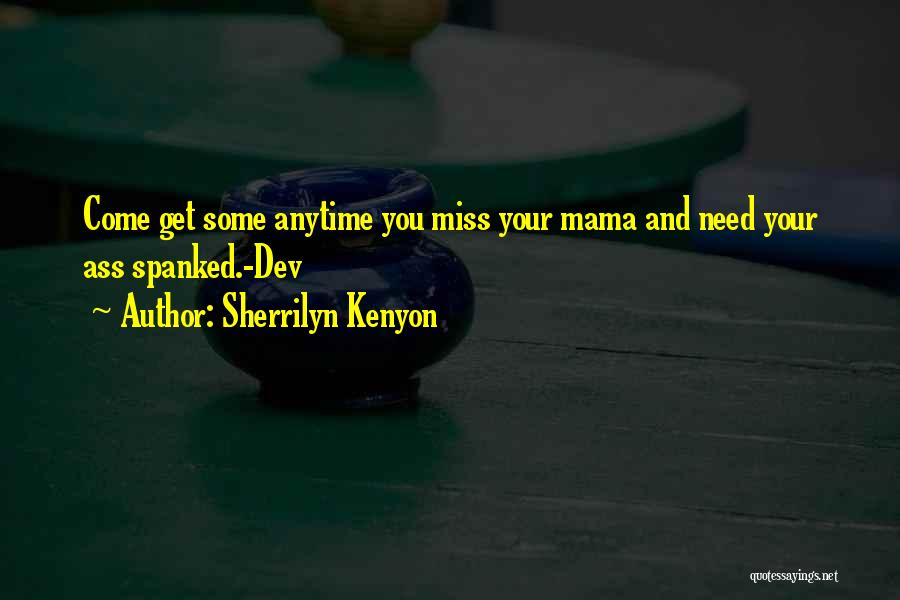 Anytime You Need Me Quotes By Sherrilyn Kenyon
