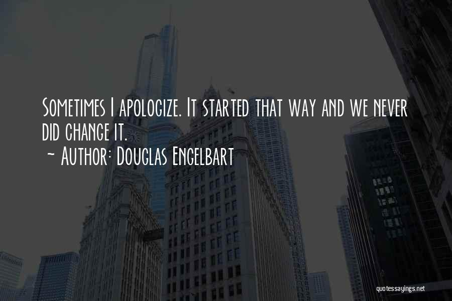 Apologizing For Who You Are Quotes By Douglas Engelbart