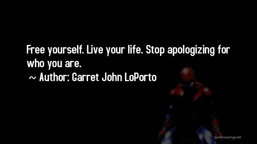 Apologizing For Who You Are Quotes By Garret John LoPorto