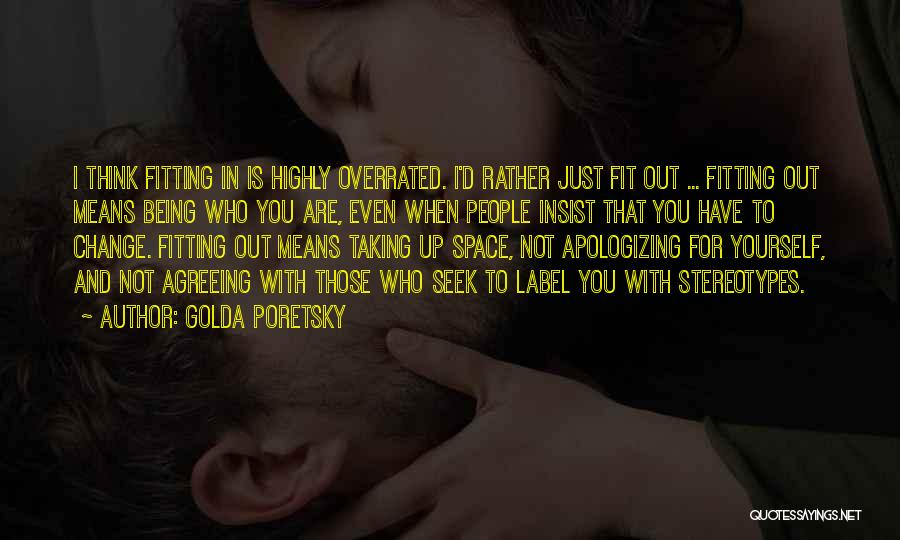 Apologizing For Who You Are Quotes By Golda Poretsky