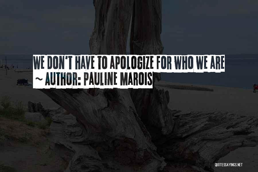 Apologizing For Who You Are Quotes By Pauline Marois