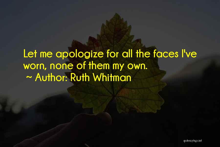 Apologizing For Who You Are Quotes By Ruth Whitman