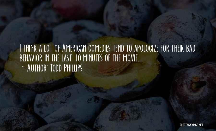 Apologizing For Who You Are Quotes By Todd Phillips
