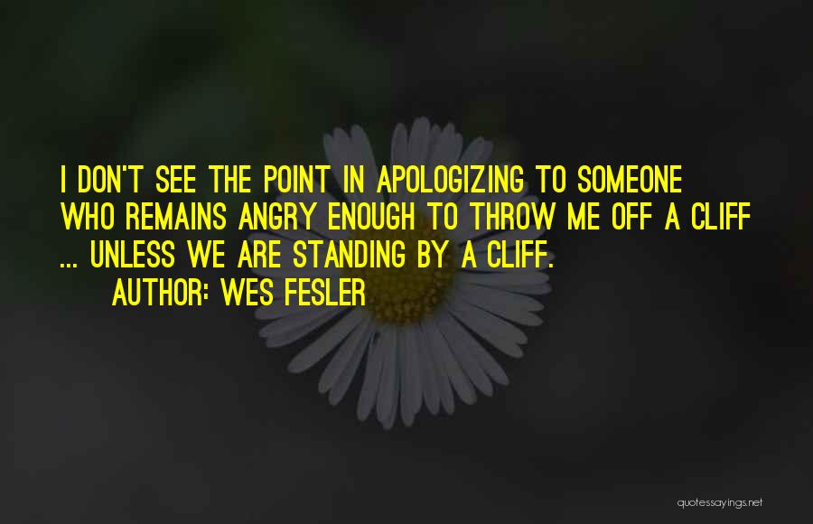 Apologizing For Who You Are Quotes By Wes Fesler