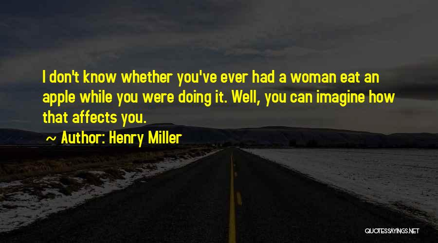 Apple Quotes By Henry Miller