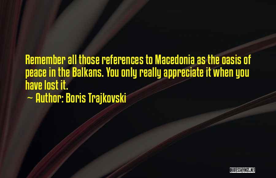 Appreciate All You Have Quotes By Boris Trajkovski