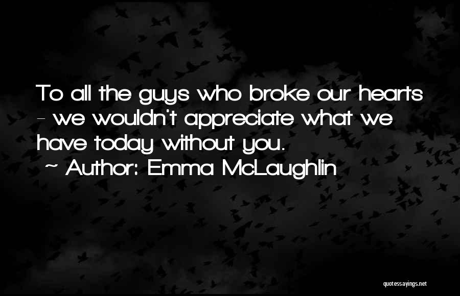 Appreciate All You Have Quotes By Emma McLaughlin