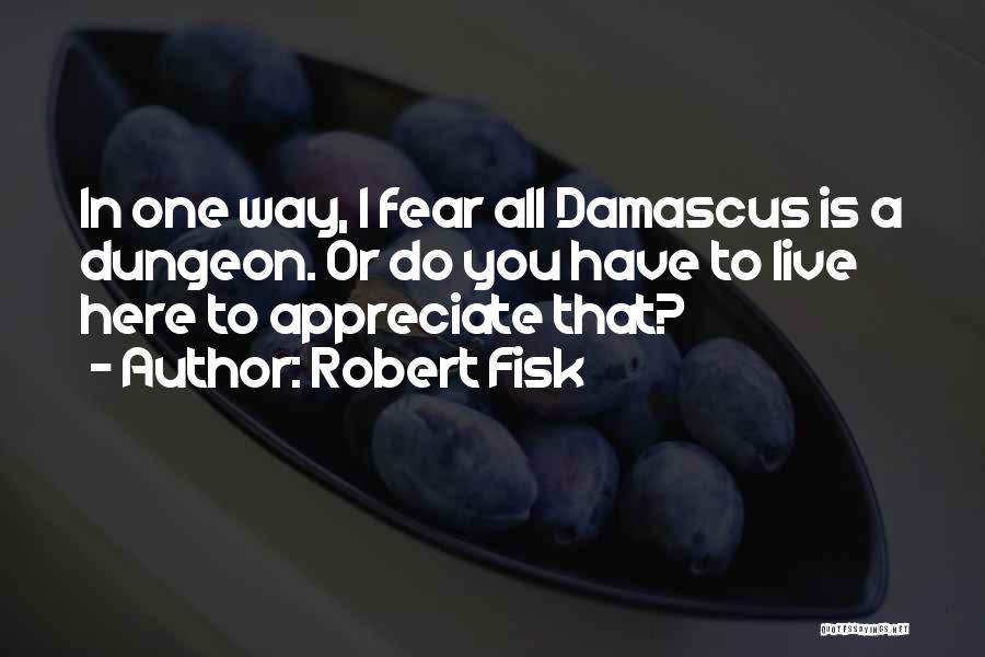 Appreciate All You Have Quotes By Robert Fisk