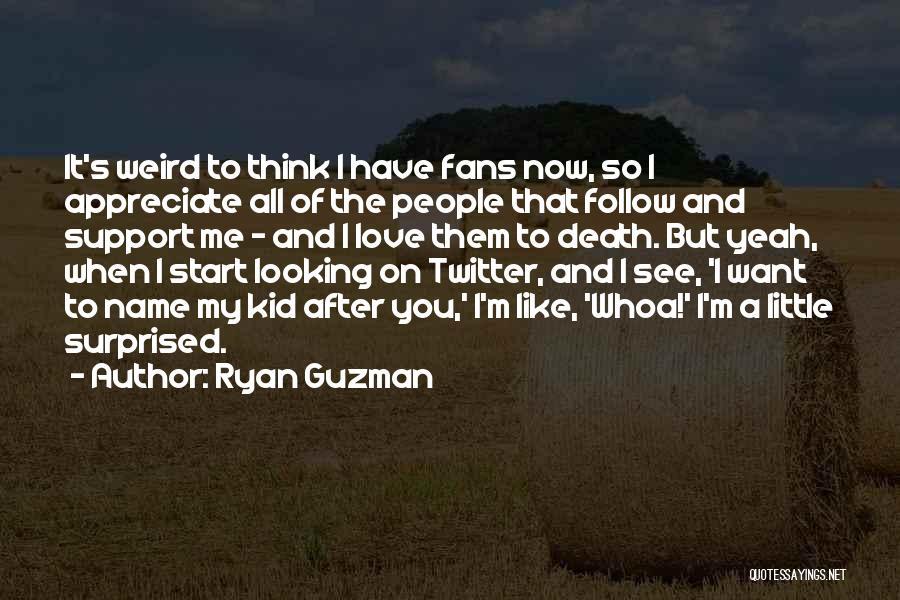 Appreciate All You Have Quotes By Ryan Guzman