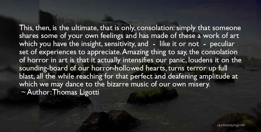 Appreciate All You Have Quotes By Thomas Ligotti