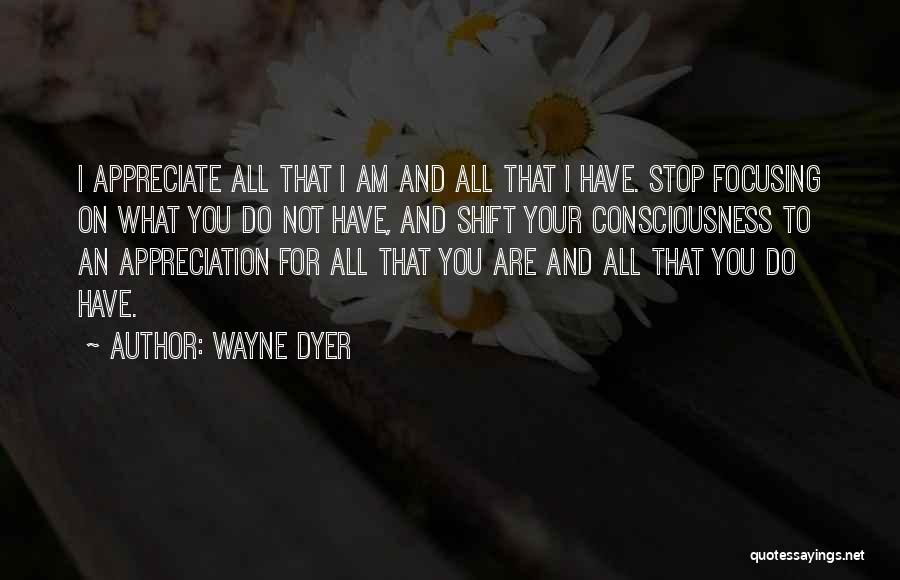 Appreciate All You Have Quotes By Wayne Dyer