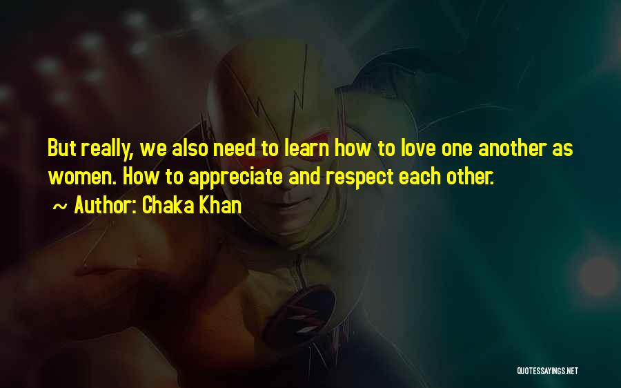 Appreciate One Another Quotes By Chaka Khan