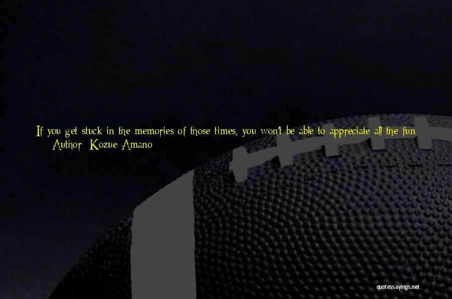 Appreciate One Another Quotes By Kozue Amano