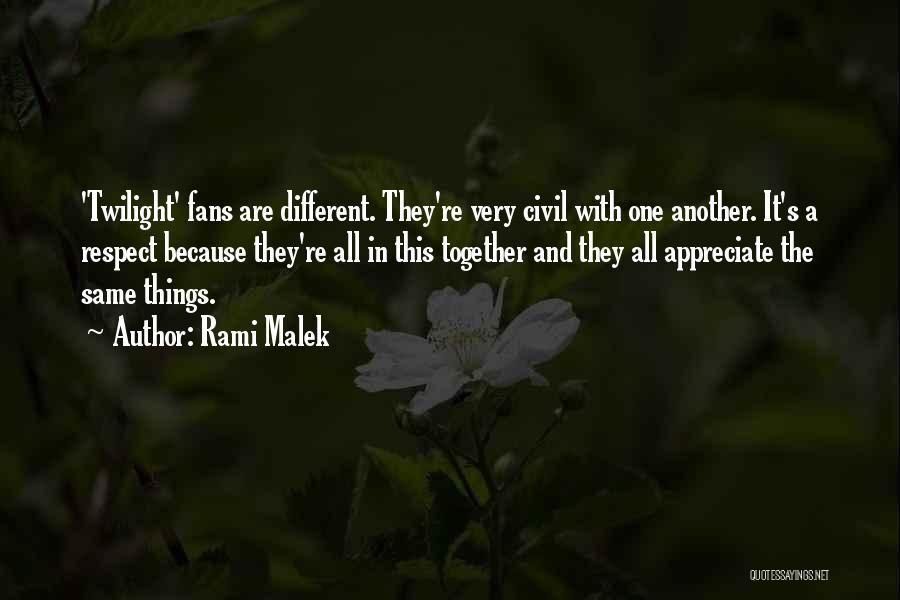 Appreciate One Another Quotes By Rami Malek