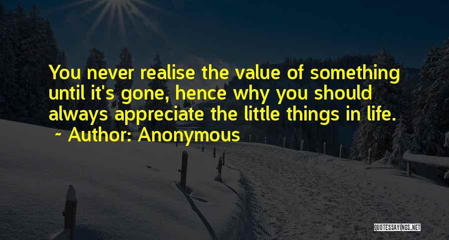 Appreciate Things In Life Quotes By Anonymous