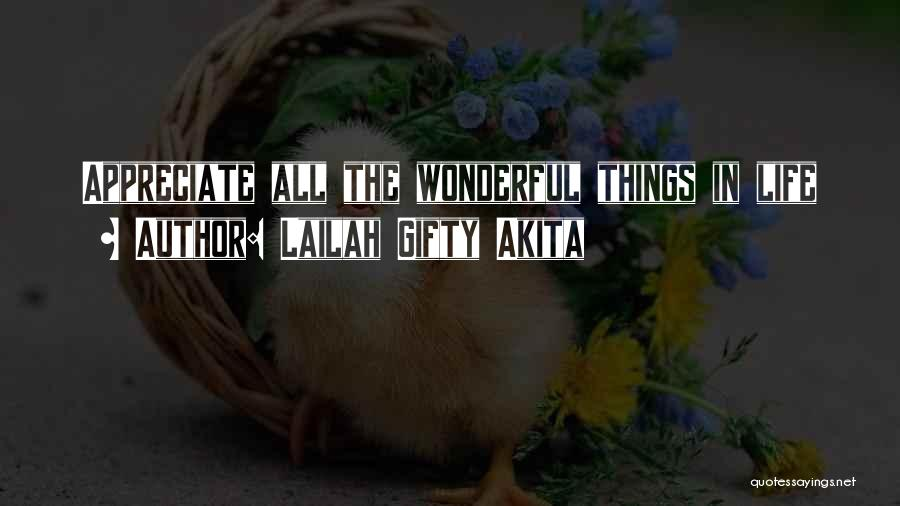 Appreciate Things In Life Quotes By Lailah Gifty Akita
