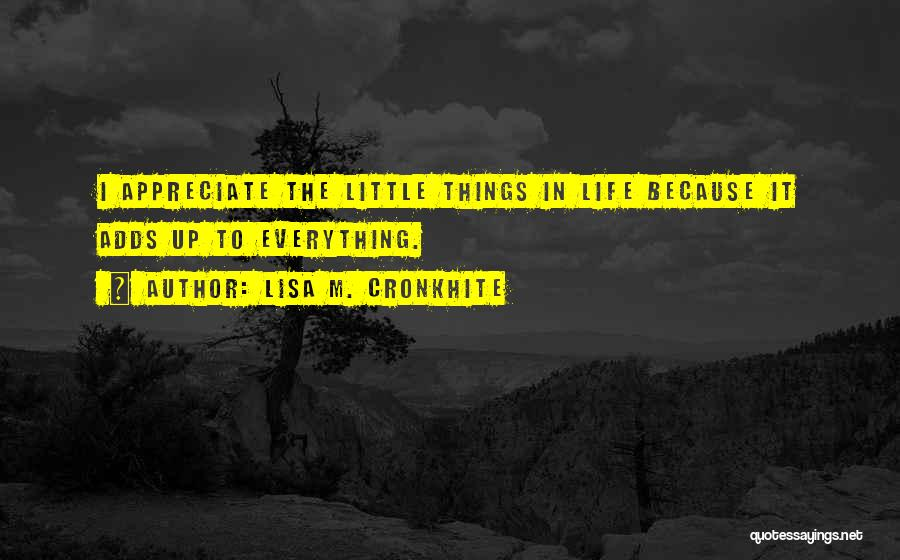 Appreciate Things In Life Quotes By Lisa M. Cronkhite