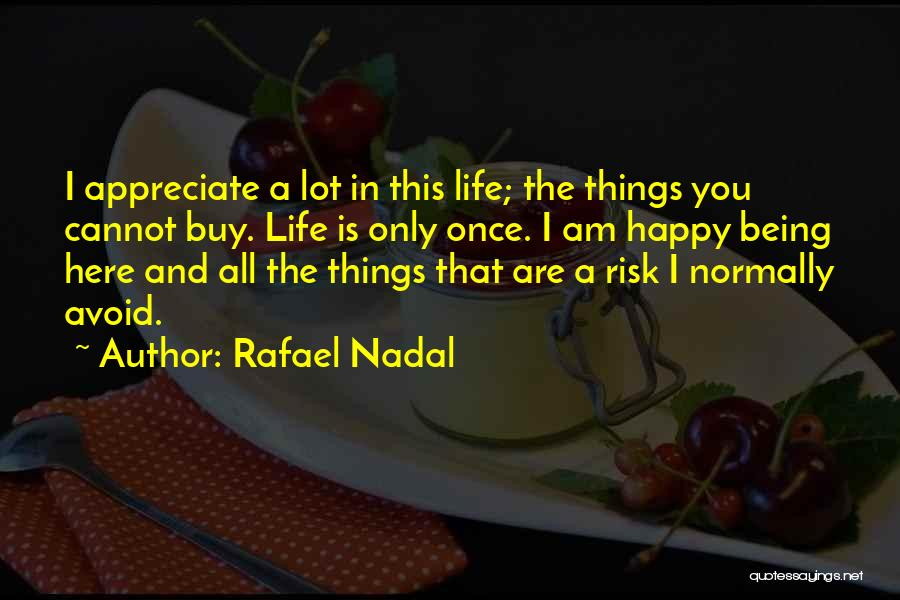 Appreciate Things In Life Quotes By Rafael Nadal