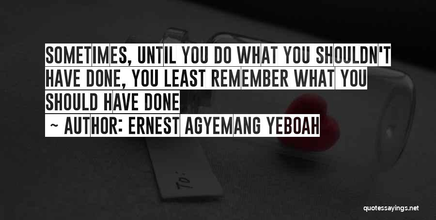 Appreciating What You Have Quotes By Ernest Agyemang Yeboah