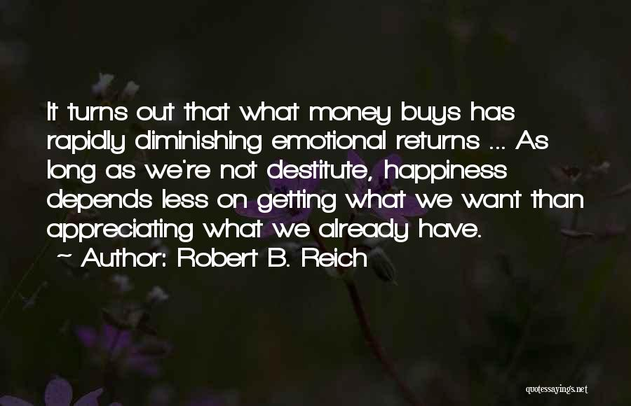Appreciating What You Have Quotes By Robert B. Reich