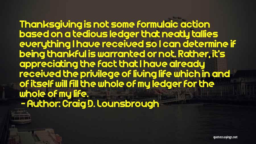Appreciating Your Life Quotes By Craig D. Lounsbrough