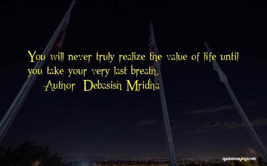 Appreciating Your Life Quotes By Debasish Mridha