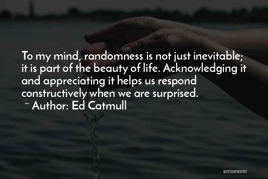 Appreciating Your Life Quotes By Ed Catmull
