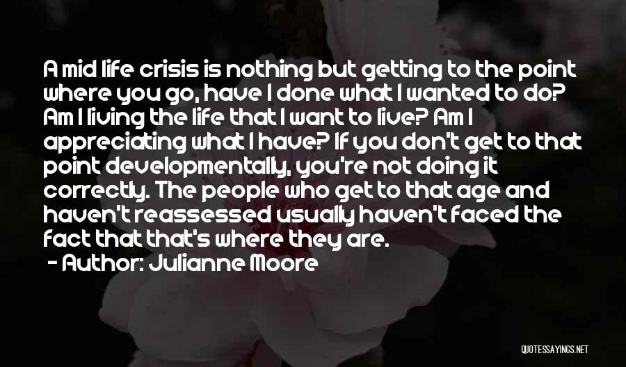 Appreciating Your Life Quotes By Julianne Moore