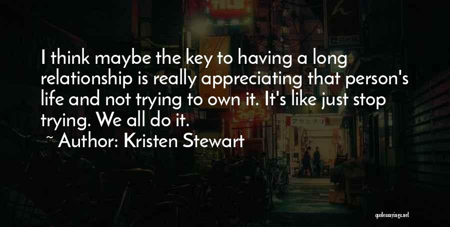 Appreciating Your Life Quotes By Kristen Stewart