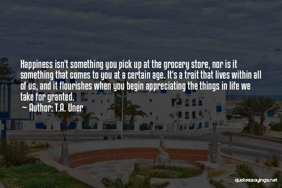 Appreciating Your Life Quotes By T.A. Uner