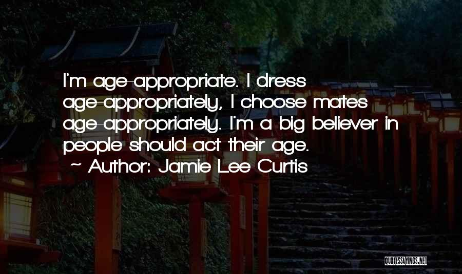 Appropriate Dress Quotes By Jamie Lee Curtis