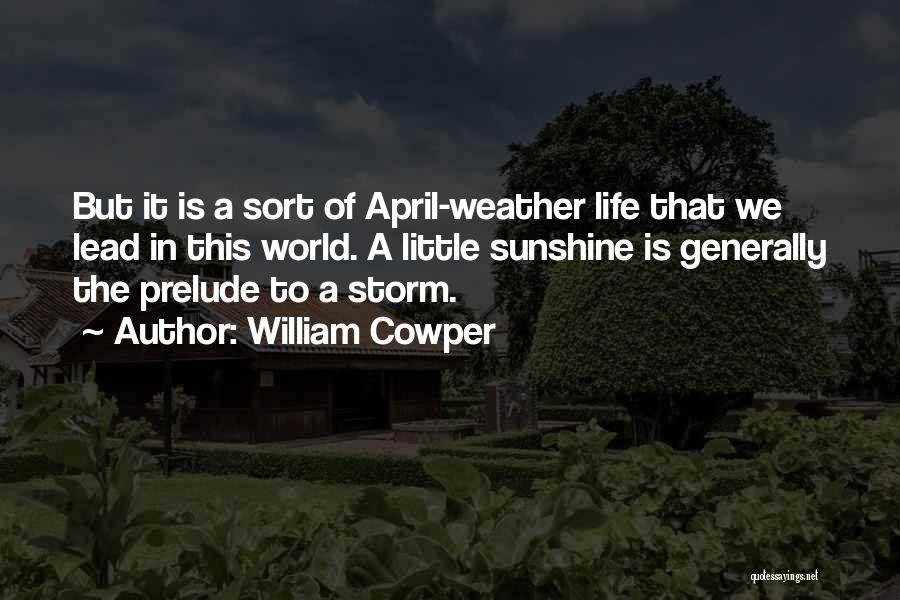 April Weather Quotes By William Cowper