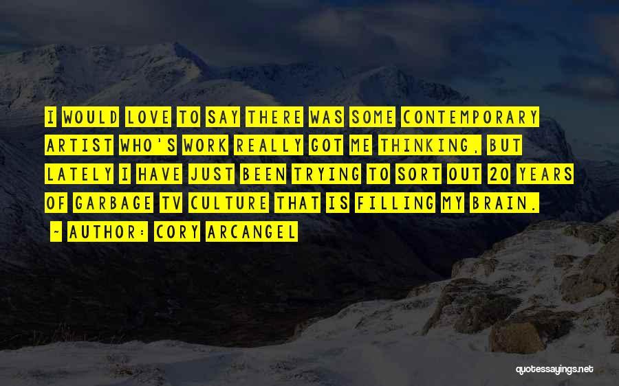 Arcangel Love Quotes By Cory Arcangel