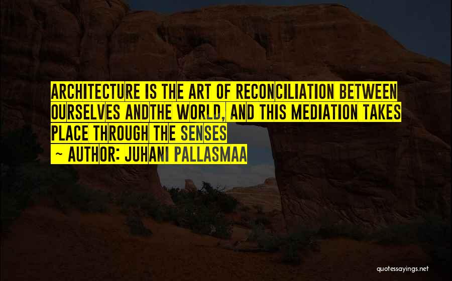 Architecture And The Senses Quotes By Juhani Pallasmaa